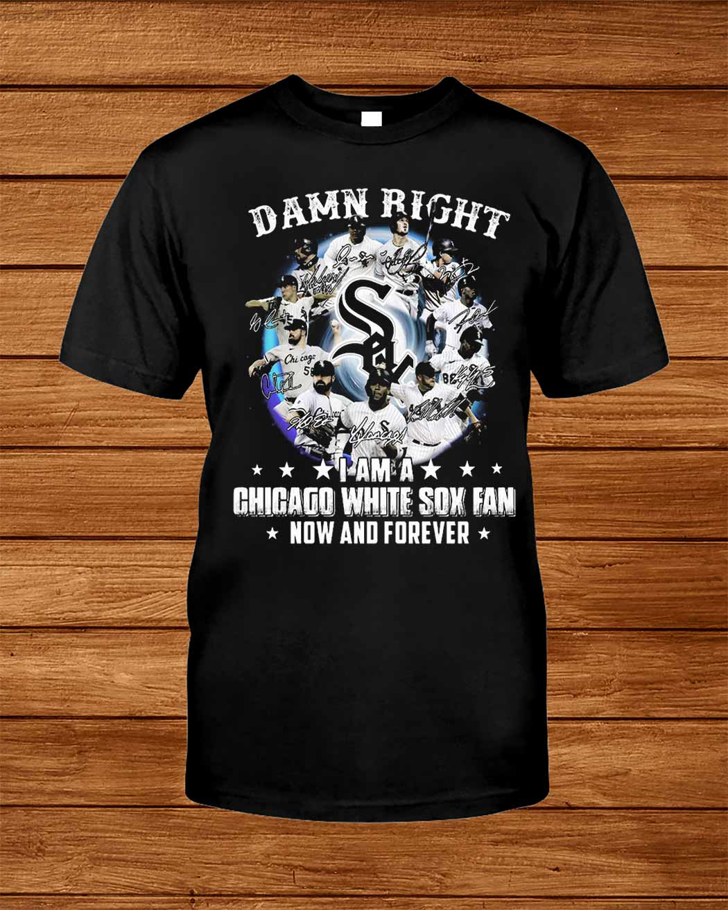 Damn Right I Am A Chicago White Sox Fan Now And Forever Shirt