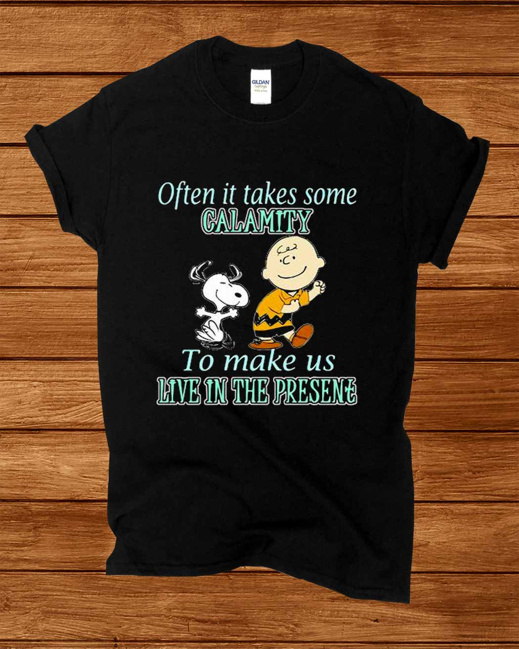 Often It Takes Some Calamity To Make Us Live In The Presene Charlie And Snoopy Shirt