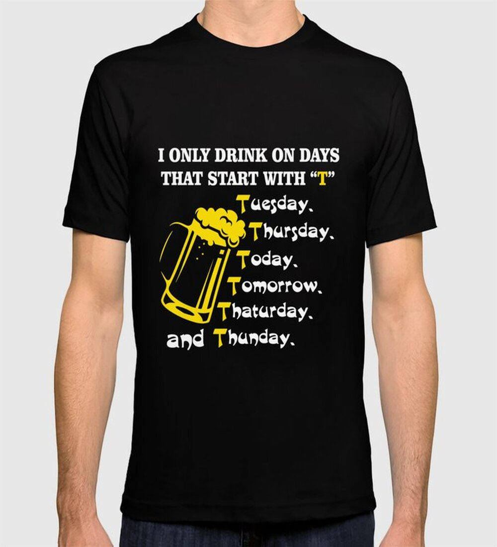 Drink Lover T-Shirt Drink On Days That Start With T Apparel T-shirt