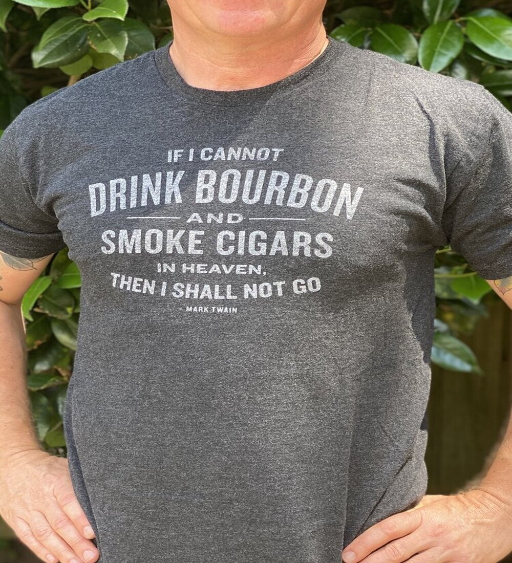 """""""IF I CANNOT DRINK BOURBON AND SMOKE CIGARS IN HEAVEN..."""" MEN'S TEE"""