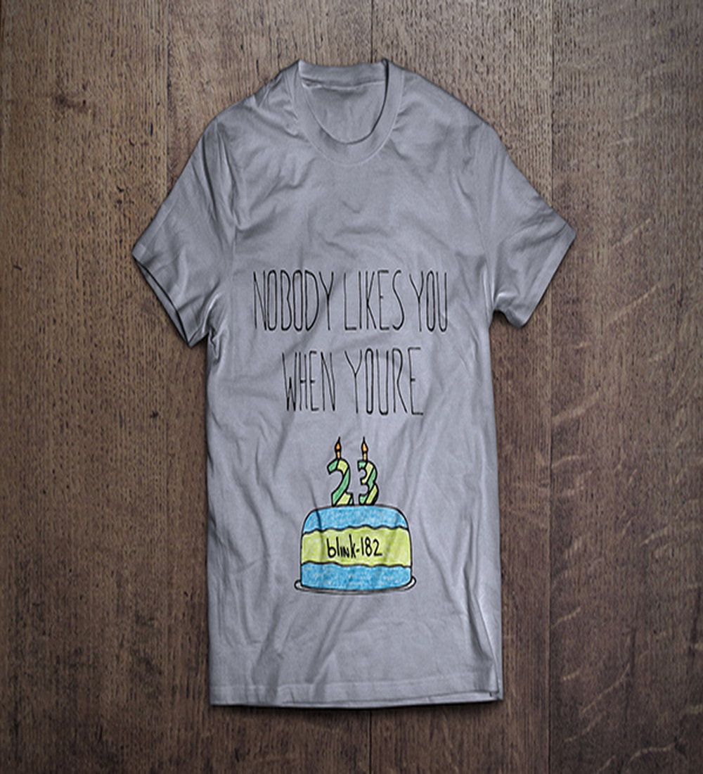 """""""Nobody Likes You When You're 23"""" T-shirt Design"""