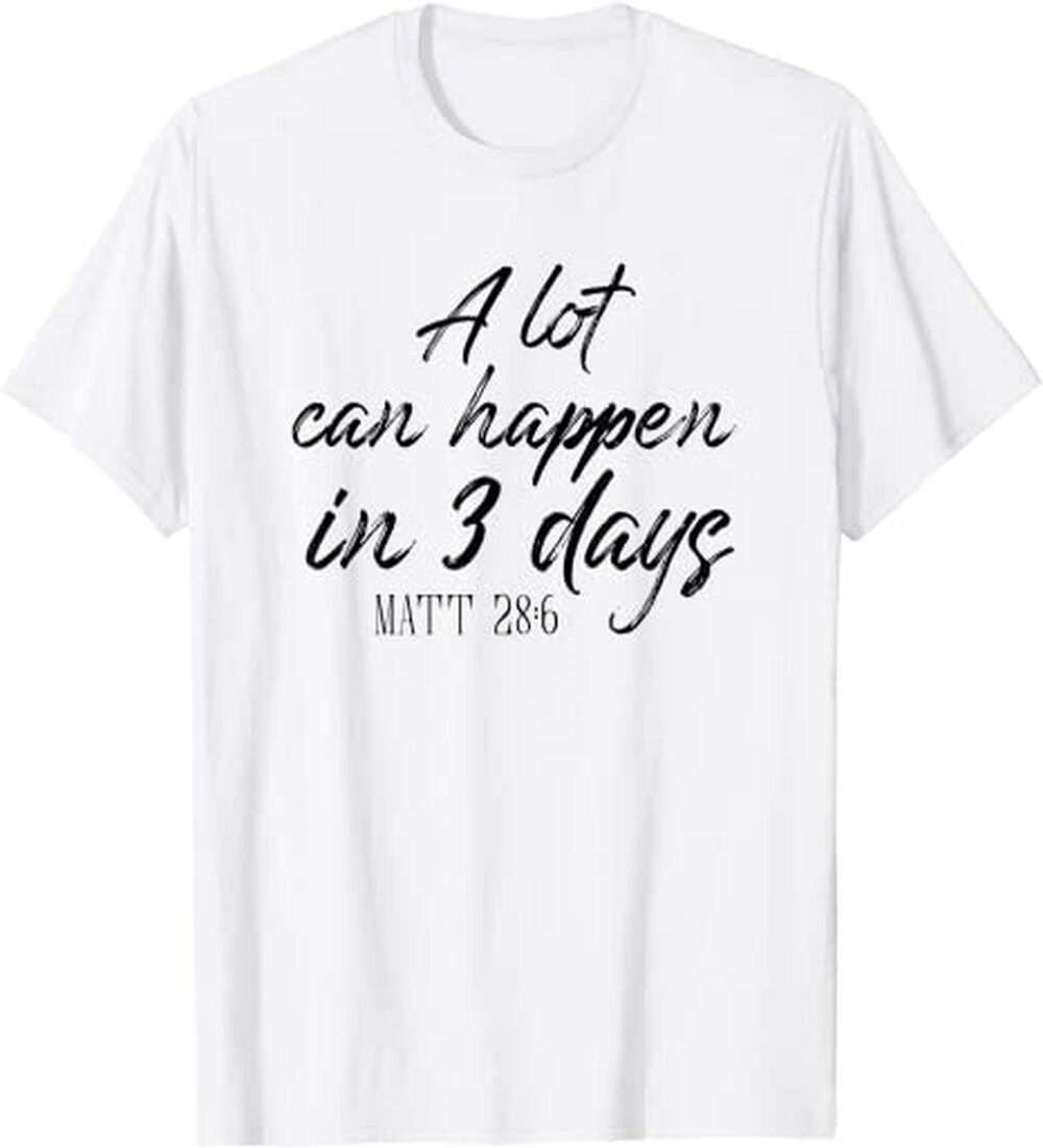 A Lot Can Happen In 3 Days Shirt Christian Bible Tee