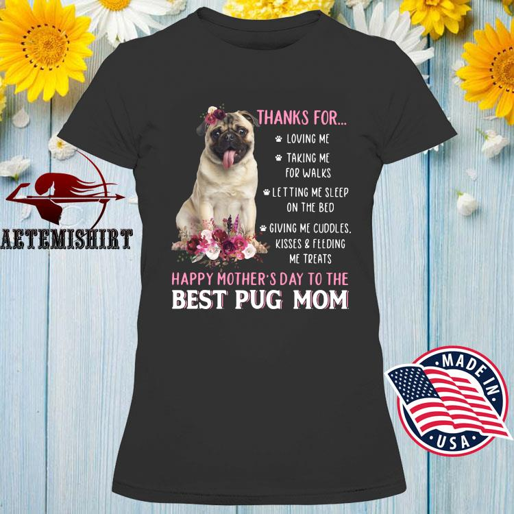 Thanks For Loving Me Taking Me For Walks Happy Mother's Day To The Best Pug Mom Shirt